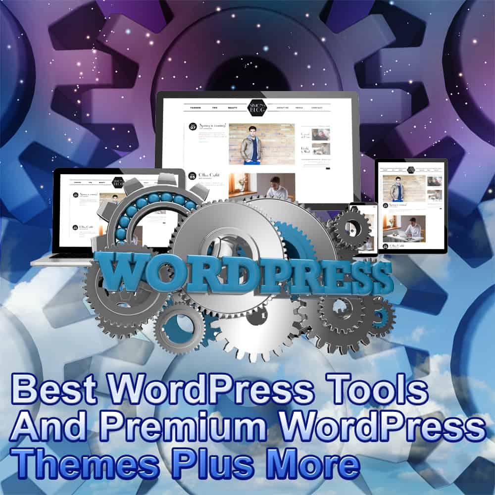 Best WordPress Tools And Premium WordPress Themes Plus Much More