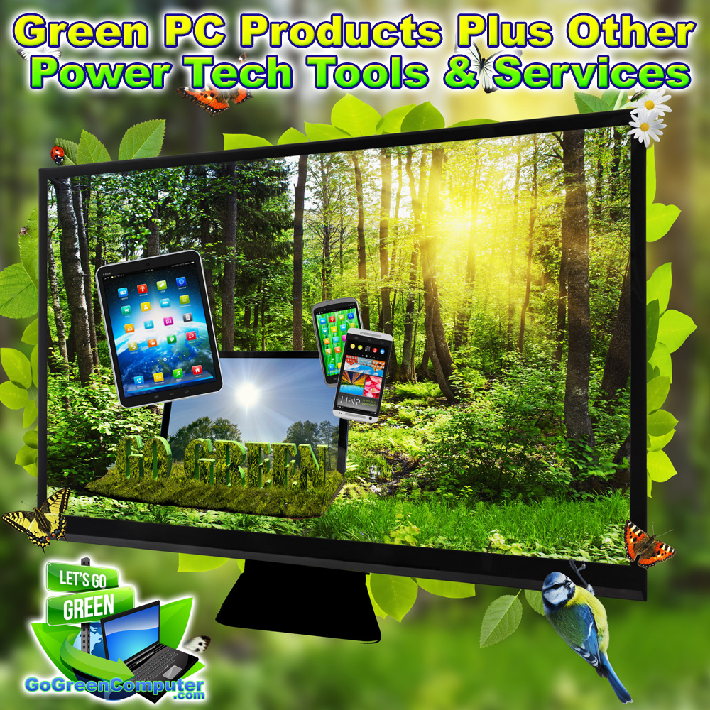 Green Eco-Friendly PC Products and Services Plus Power Web Tech Tools